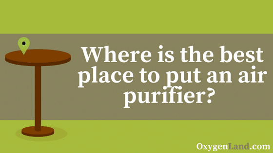 Air Purifier Location - [The Definitive Guide] - OxygenLand